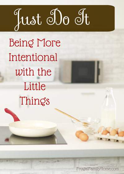 Just Do It, Being More Intentional with the Little Things