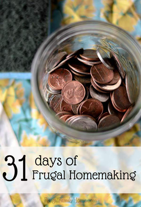31 Days of Frugal Homemaking Tips, Tutorials and Encouragement | Frugal Family Home