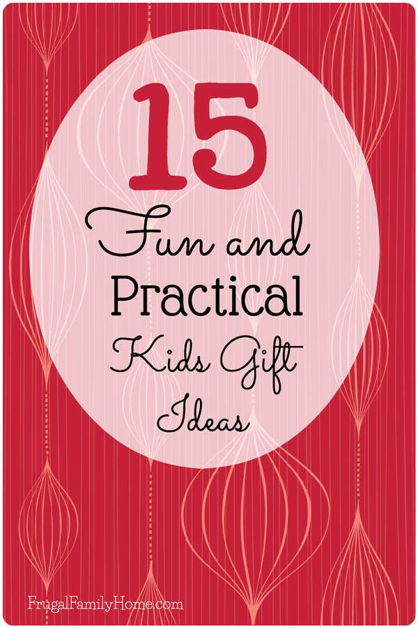 15 great practical gifts that are also fun for the kids to receive.