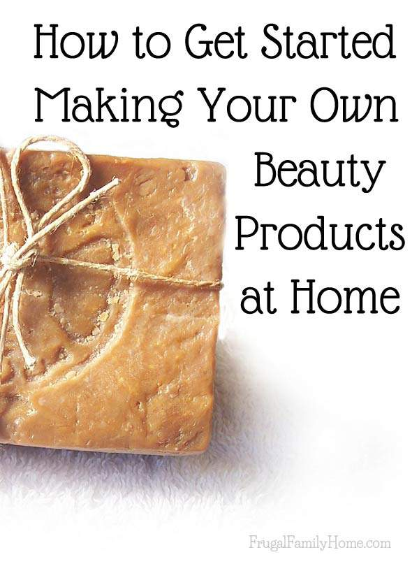 Tips for getting started making your own beauty products | Frugal Family Home