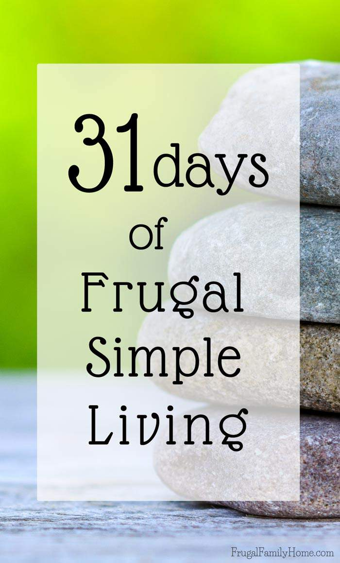 Want to live a more frugal simple life? Then this series is for you. I'll be sharing tips and ideas for leading a more simple life each day for 31 days. I hope you can join me.