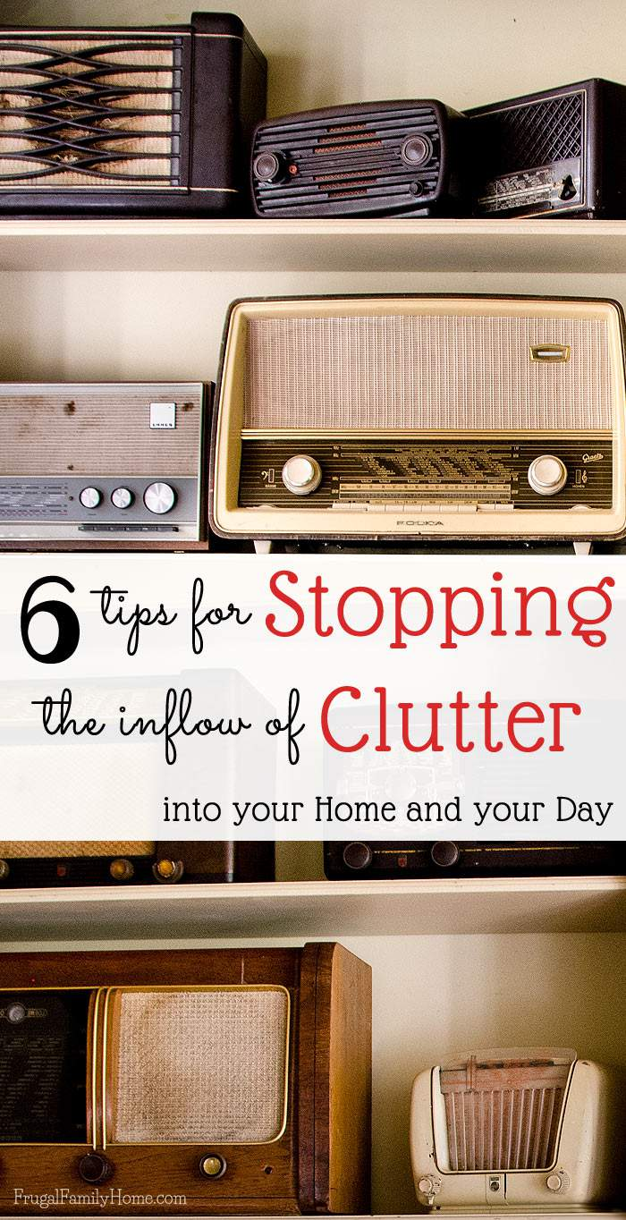 Does clutter seem to multiply in your home? Getting the clutter out is important but use these 6 tips to stop the clutter from coming into your home and your day.