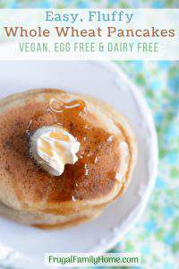 Easy Whole Wheat Pancakes, Vegan, Dairy Free and Egg Free